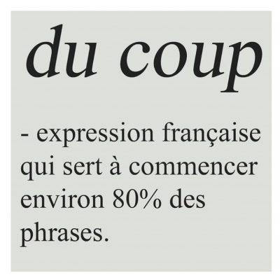 """Image présentant le texte """"Du coup - expression française qui sert à commencer environ 80% des phrases"""""""